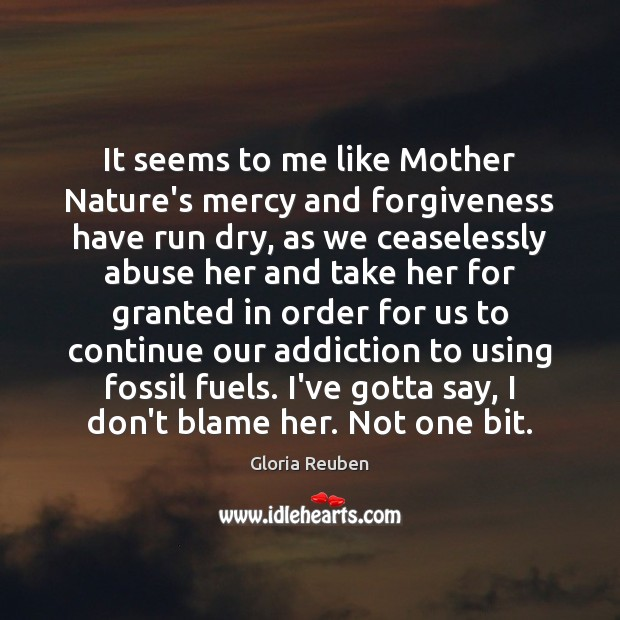 It seems to me like Mother Nature's mercy and forgiveness have run Image