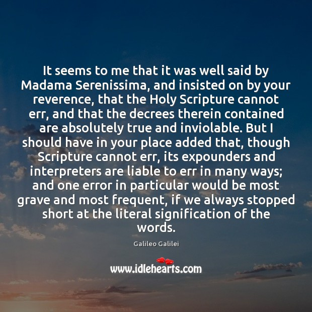 It seems to me that it was well said by Madama Serenissima, Galileo Galilei Picture Quote