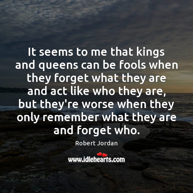 It seems to me that kings and queens can be fools when Image