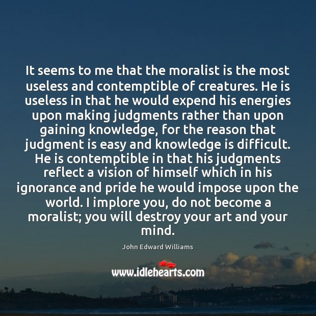 It seems to me that the moralist is the most useless and Image