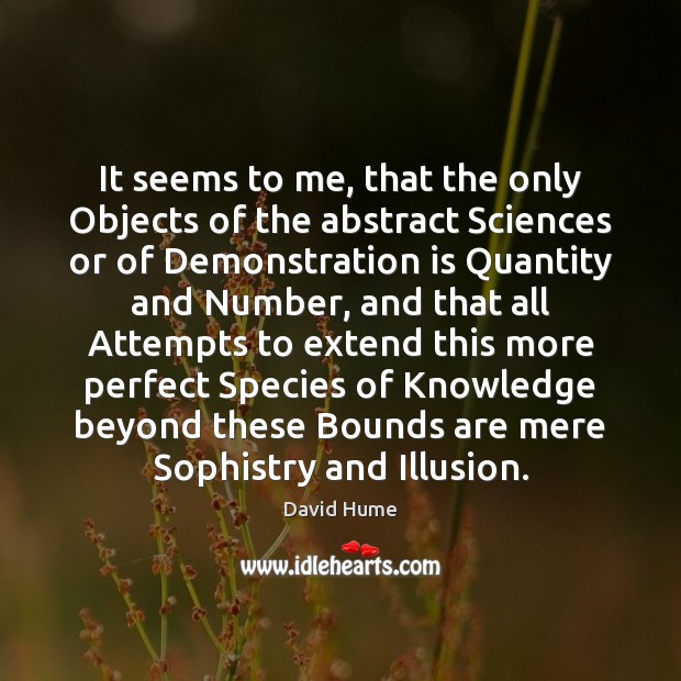 It seems to me, that the only Objects of the abstract Sciences Image