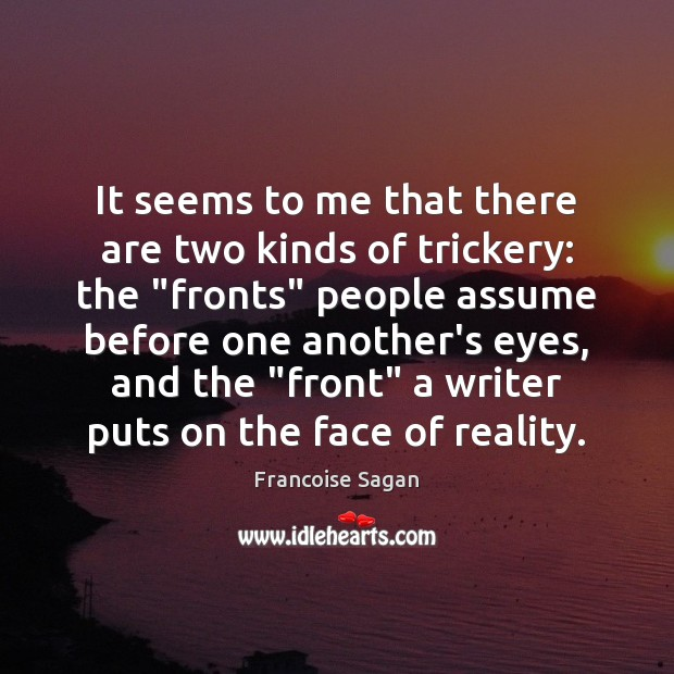 "It seems to me that there are two kinds of trickery: the "" Francoise Sagan Picture Quote"