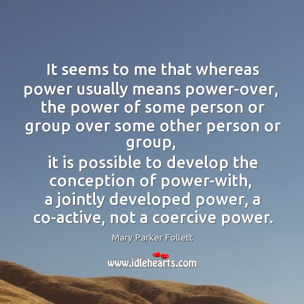 It seems to me that whereas power usually means power-over Mary Parker Follett Picture Quote