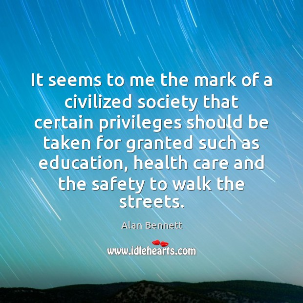 Image, It seems to me the mark of a civilized society that certain