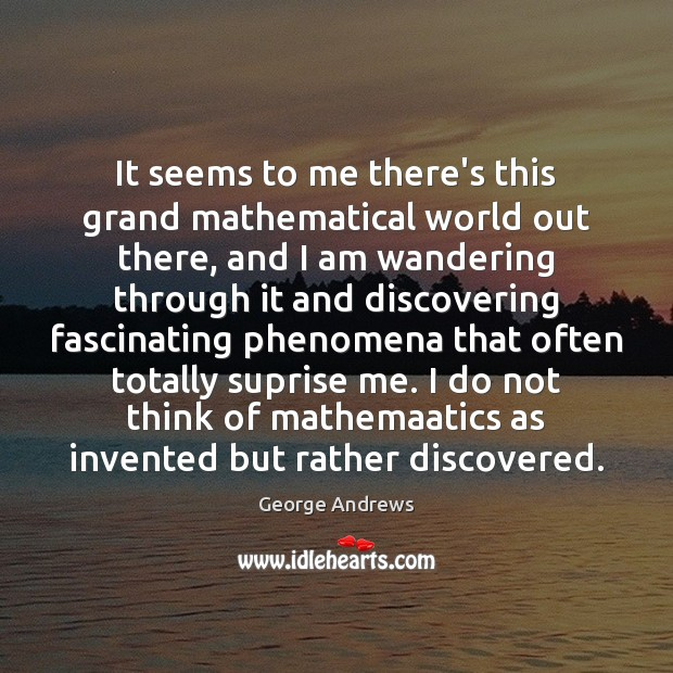 It seems to me there's this grand mathematical world out there, and Image