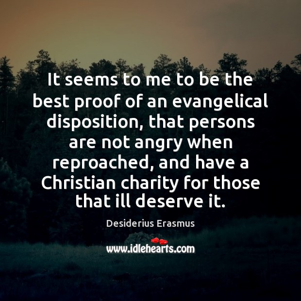 It seems to me to be the best proof of an evangelical Desiderius Erasmus Picture Quote