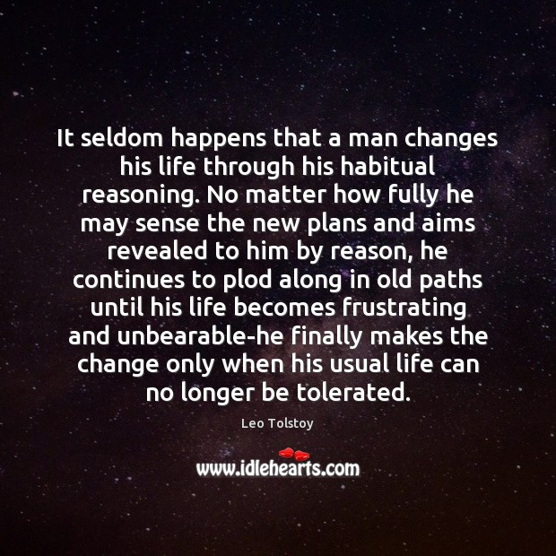 Image, It seldom happens that a man changes his life through his habitual