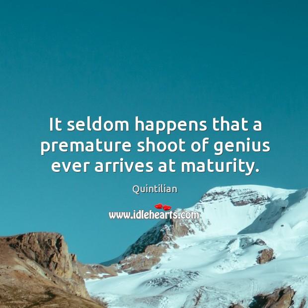 It seldom happens that a premature shoot of genius ever arrives at maturity. Image