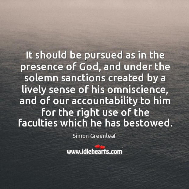 It should be pursued as in the presence of God, and under the solemn sanctions Image