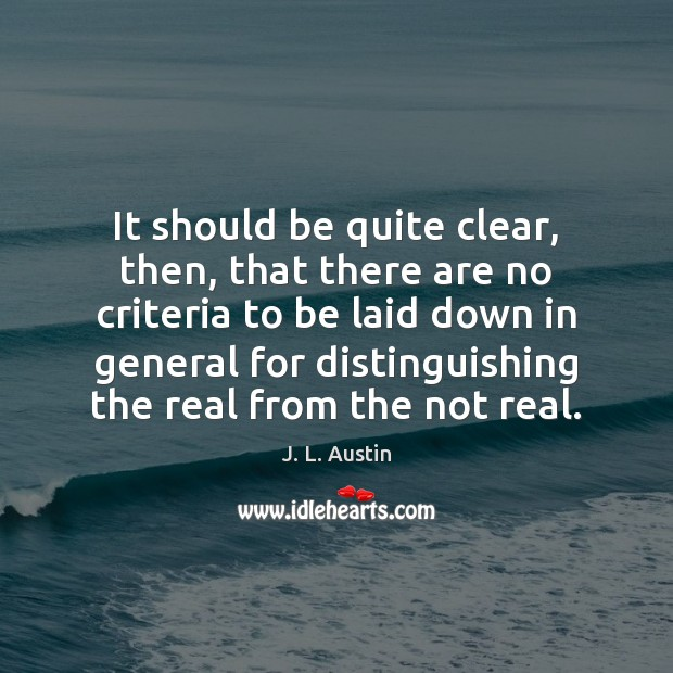 It should be quite clear, then, that there are no criteria to J. L. Austin Picture Quote