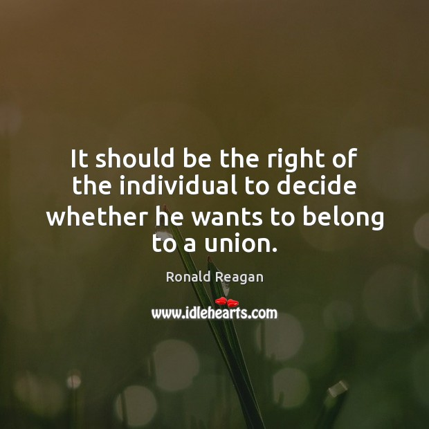 Image, It should be the right of the individual to decide whether he wants to belong to a union.