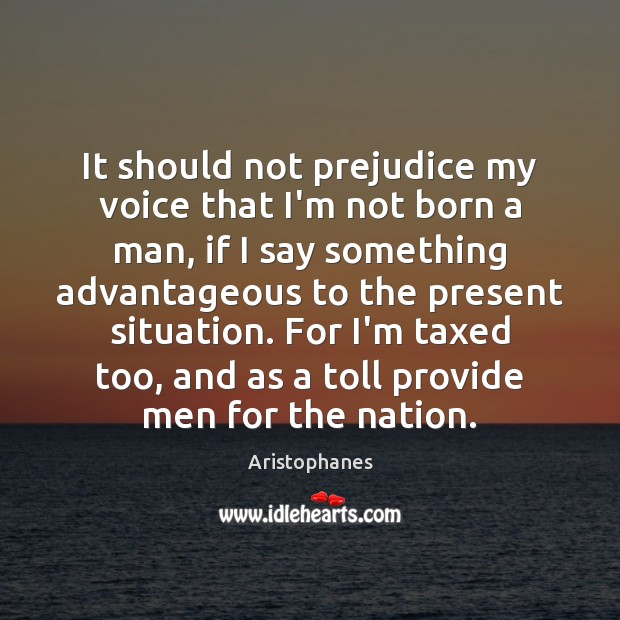 Image, It should not prejudice my voice that I'm not born a man,