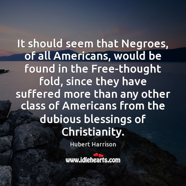 It should seem that Negroes, of all Americans, would be found in Image