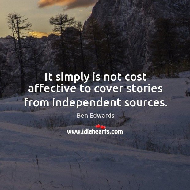 Image, It simply is not cost affective to cover stories from independent sources.