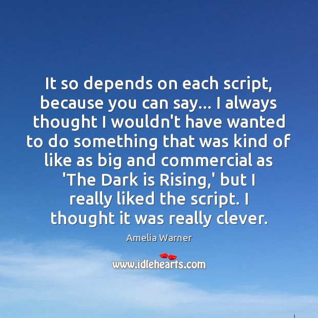 Image, It so depends on each script, because you can say… I always