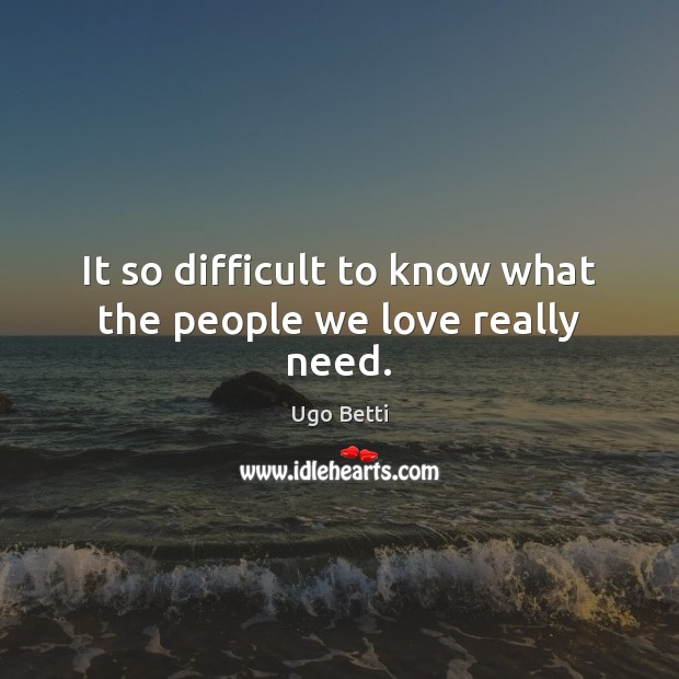 It so difficult to know what the people we love really need. Image