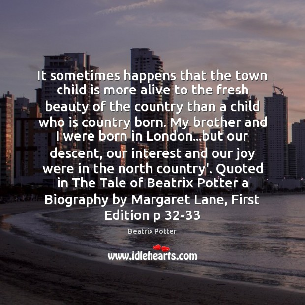 It sometimes happens that the town child is more alive to the Beatrix Potter Picture Quote