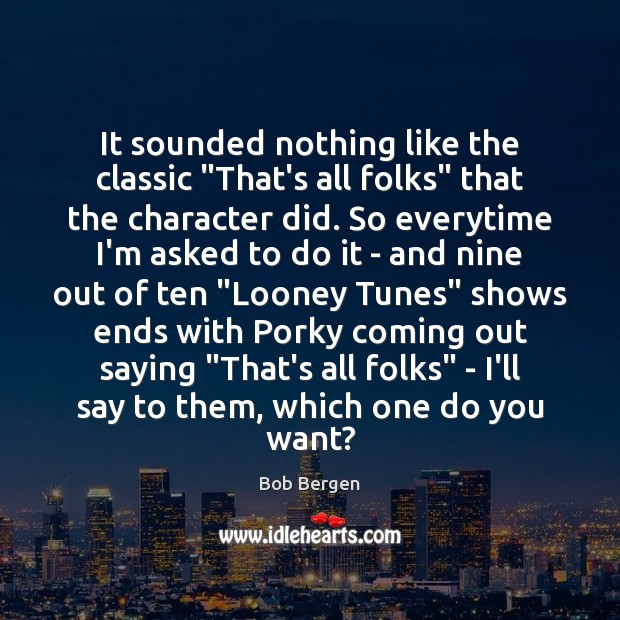 "Image, It sounded nothing like the classic ""That's all folks"" that the character"