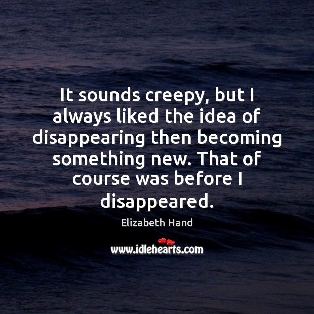 Image, It sounds creepy, but I always liked the idea of disappearing then