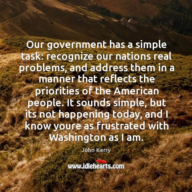 It sounds simple, but its not happening today, and I know youre as frustrated with washington as I am. Image