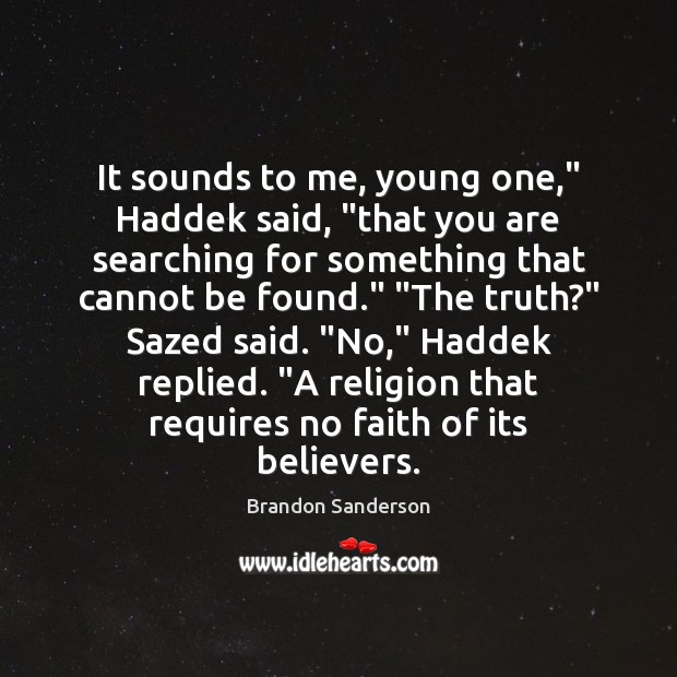 """It sounds to me, young one,"""" Haddek said, """"that you are searching Brandon Sanderson Picture Quote"""