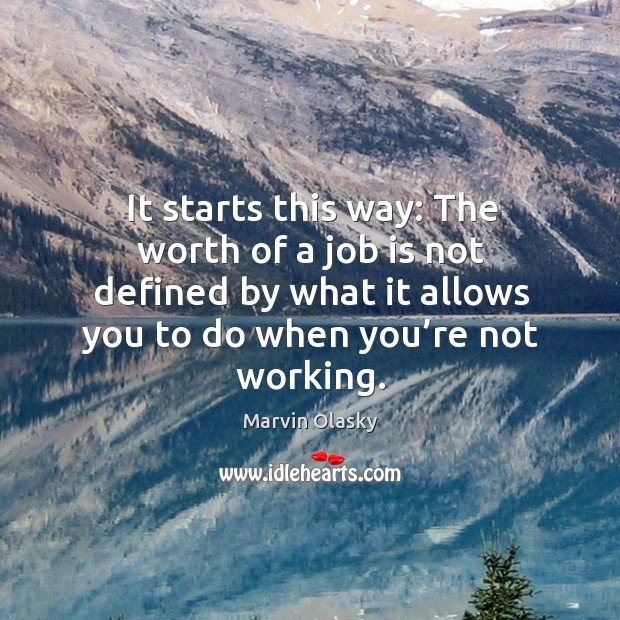 It starts this way: the worth of a job is not defined by what it allows you to do Marvin Olasky Picture Quote