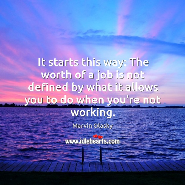 It starts this way: The worth of a job is not defined Marvin Olasky Picture Quote
