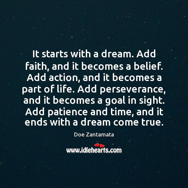 It starts with a dream. Add faith, and it becomes a belief. Doe Zantamata Picture Quote