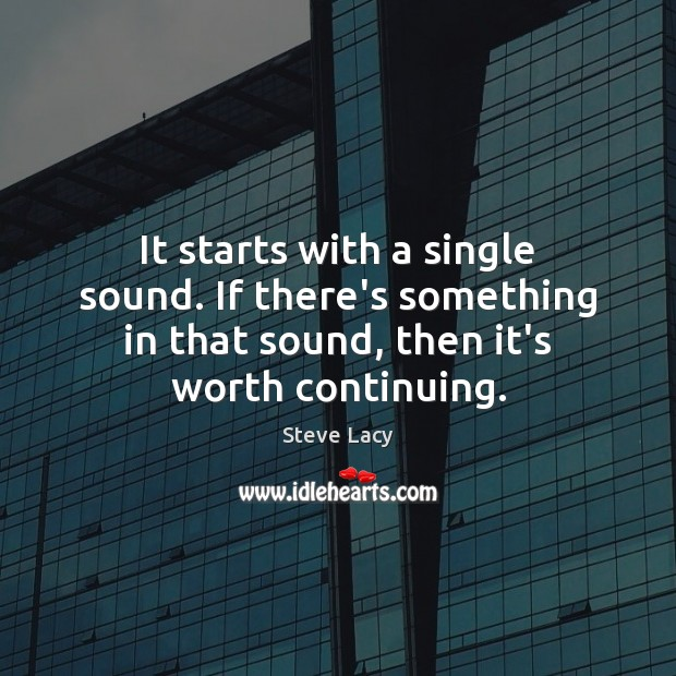 It starts with a single sound. If there's something in that sound, Image