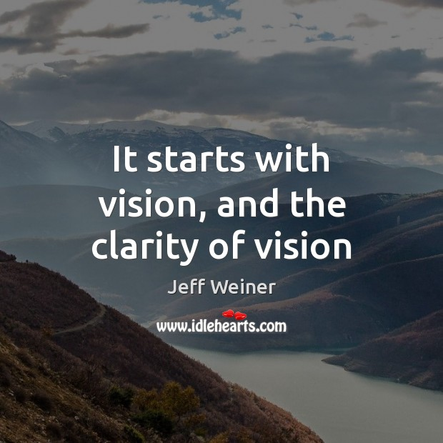 It starts with vision, and the clarity of vision Image