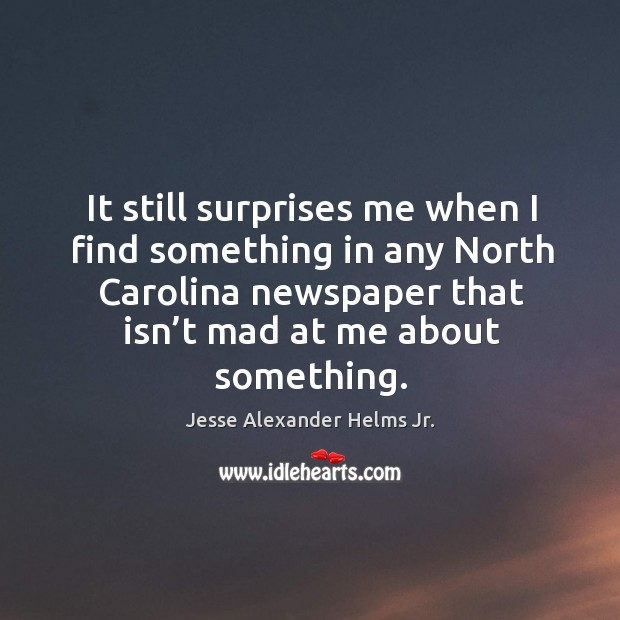 Image, It still surprises me when I find something in any north carolina newspaper that isn't mad at me about something.