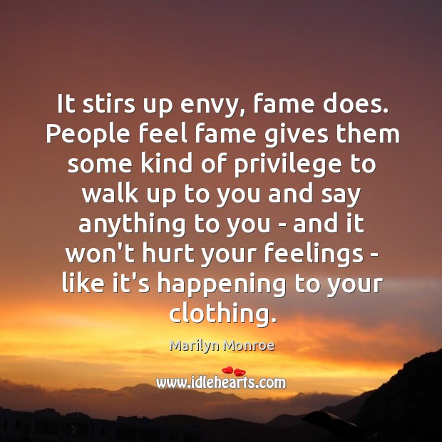 Image, It stirs up envy, fame does. People feel fame gives them some