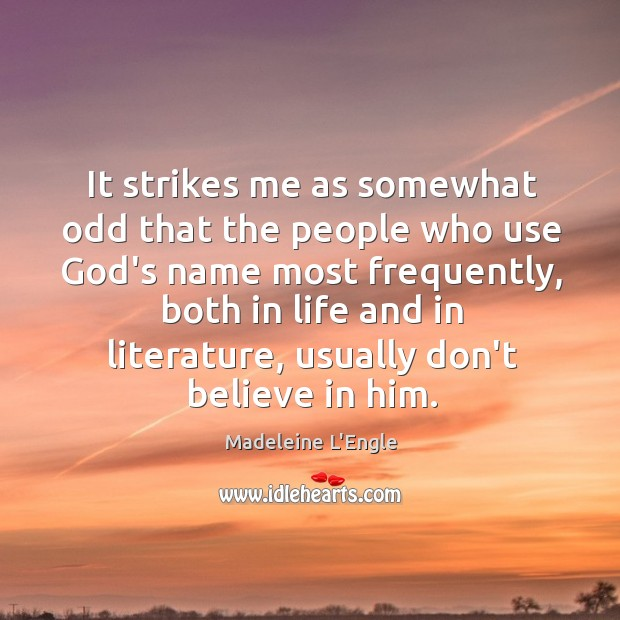 It strikes me as somewhat odd that the people who use God's Believe in Him Quotes Image
