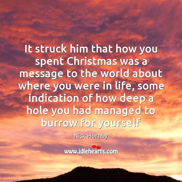 It struck him that how you spent Christmas was a message to Nick Hornby Picture Quote