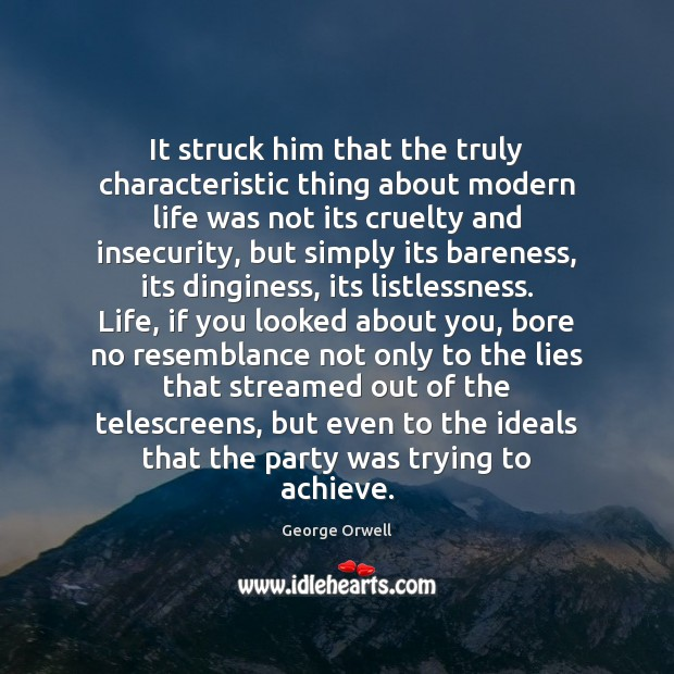 It struck him that the truly characteristic thing about modern life was Image