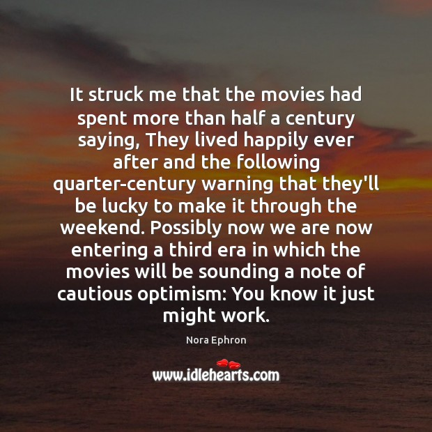It struck me that the movies had spent more than half a Nora Ephron Picture Quote