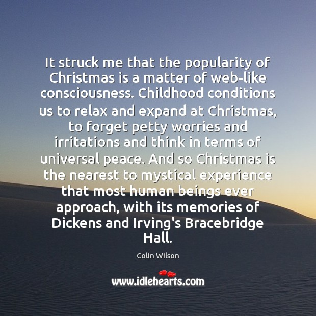 It struck me that the popularity of Christmas is a matter of Colin Wilson Picture Quote