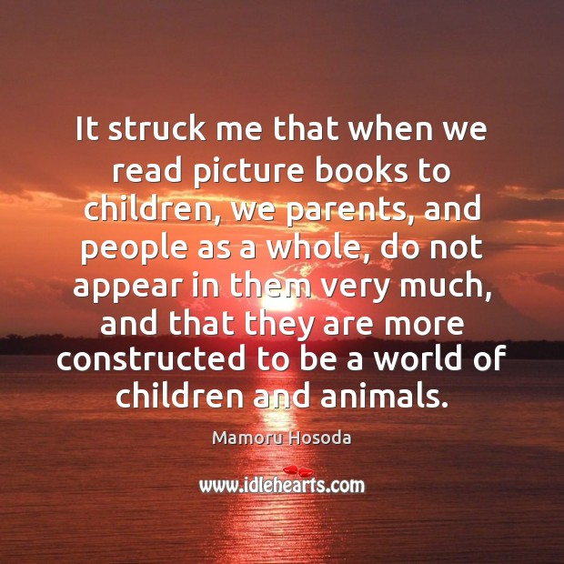 It struck me that when we read picture books to children, we Image