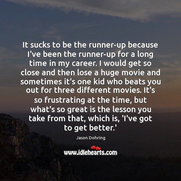 It sucks to be the runner-up because I've been the runner-up for Jason Dohring Picture Quote