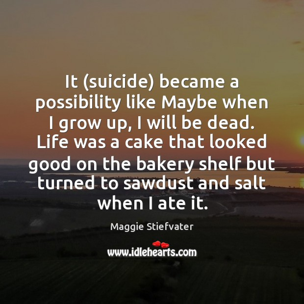 Image, It (suicide) became a possibility like Maybe when I grow up, I