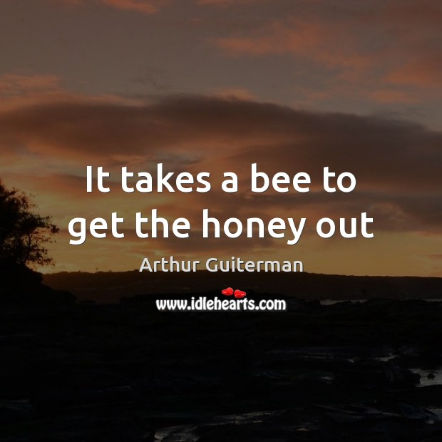 It takes a bee to get the honey out Image