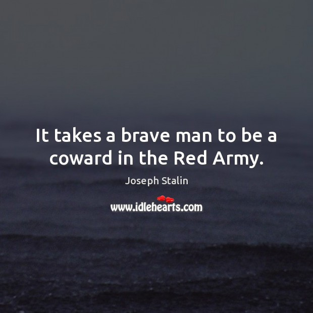It takes a brave man to be a coward in the Red Army. Image