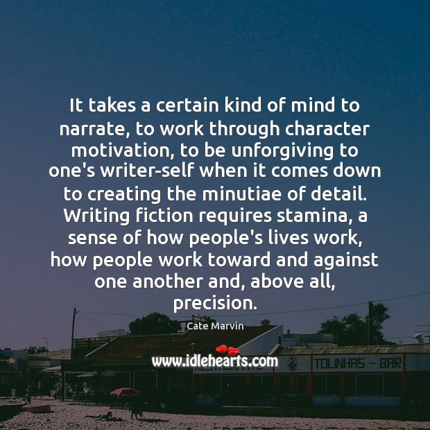 It takes a certain kind of mind to narrate, to work through Cate Marvin Picture Quote