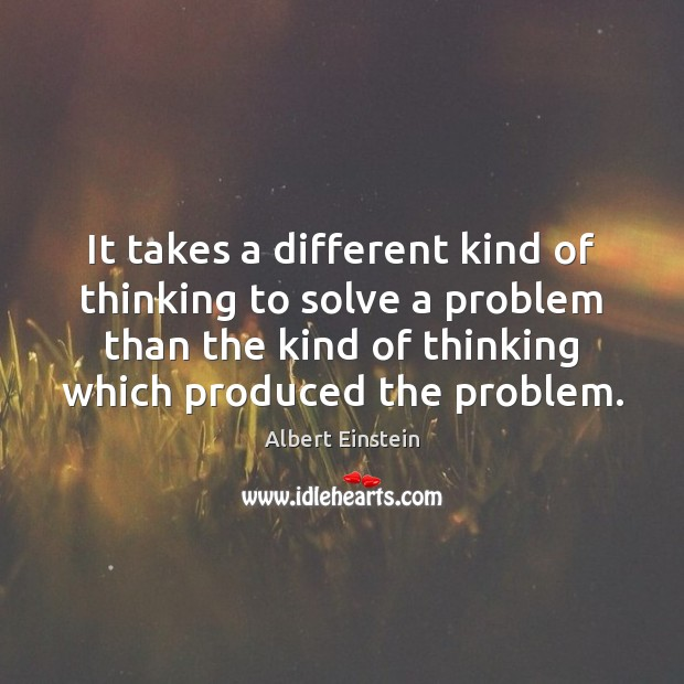 Image about It takes a different kind of thinking to solve a problem than