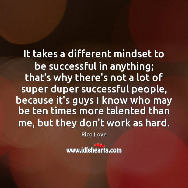 It takes a different mindset to be successful in anything; that's why Rico Love Picture Quote