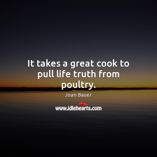 It takes a great cook to pull life truth from poultry. Image