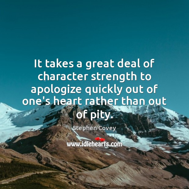 It takes a great deal of character strength to apologize quickly out Stephen Covey Picture Quote