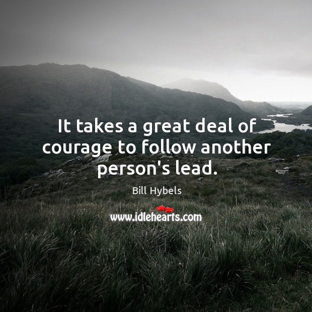 It takes a great deal of courage to follow another person's lead. Image