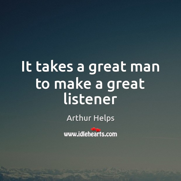 Image, It takes a great man to make a great listener