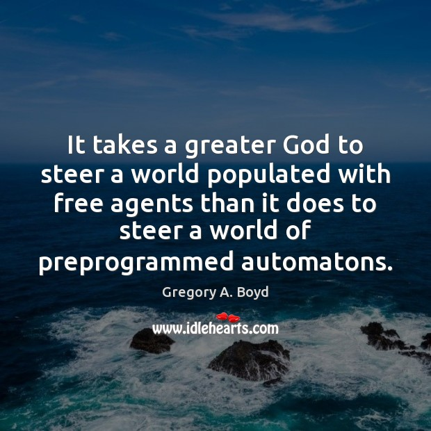 It takes a greater God to steer a world populated with free Image